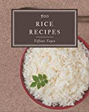 500 Rice Recipes: The Best Rice Cookbook that Delights Your Taste Buds
