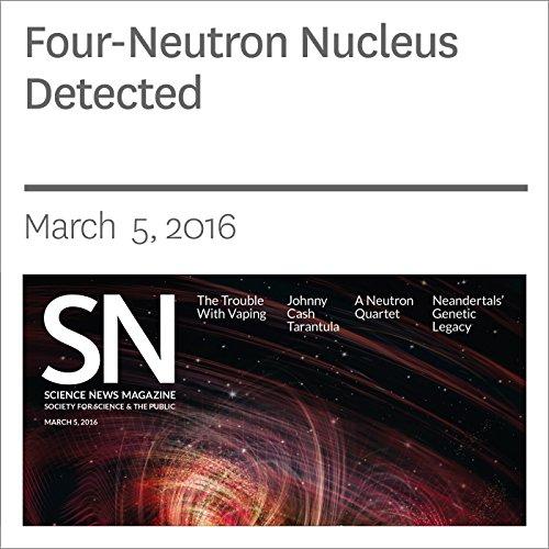 Four-Neutron Nucleus Detected cover art