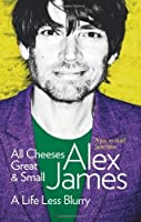 All Cheeses Great and Small by Alex James(2012-07-01)
