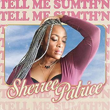 Tell Me Sumth'N