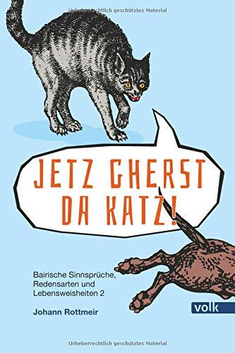 Jetz gherst da Katz!: Bairische Sinnsprüche, Redewendungen und Lebensweisheiten 2 (Bairische Sprüche)