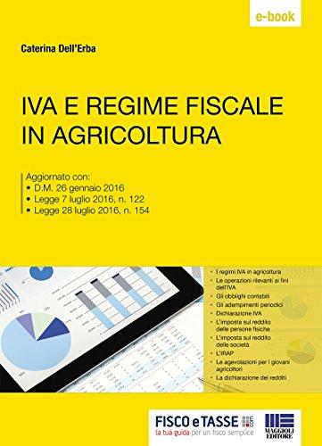 Iva e regime fiscale in agricoltura: Aggiornato con: • D.M. 26 gennaio 2016 • Legge 7 luglio 2016, n. 122 • Legge 28 luglio 2016, n. 154 (Italian Edition)