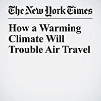 How a Warming Climate Will Trouble Air Travel's image