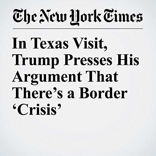 『In Texas Visit, Trump Presses His Argument That There's a Border 'Crisis'』のカバーアート