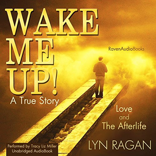 Wake Me Up!: Love and The Afterlife audiobook cover art