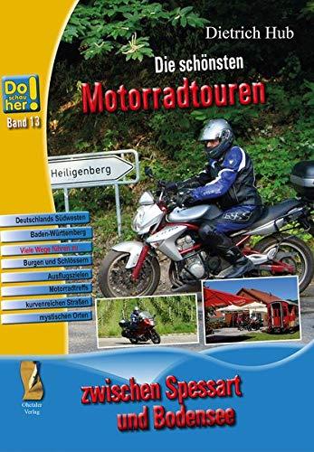 Die schönsten Motorradtouren: Do schau her 13 - Tagestouren in Deutschlands Südwesten, quer durch Baden-Württemberg (Kulturreiseführer Do schau her / Die schönsten Ausflugsziele)