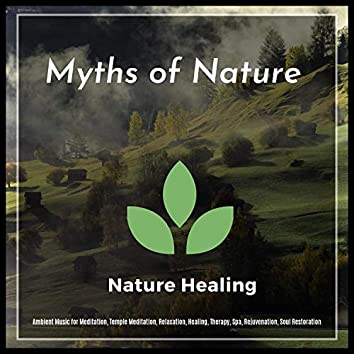 Myths Of Nature (Ambient Music For Meditation, Temple Meditation, Relaxation, Healing, Therapy, Spa, Rejuvenation, Soul Restoration)