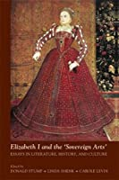 Elizabeth I and the Sovereign Arts:: Essays in Literature, History, and Culture (Medieval and Renaissance Texts and Studies)