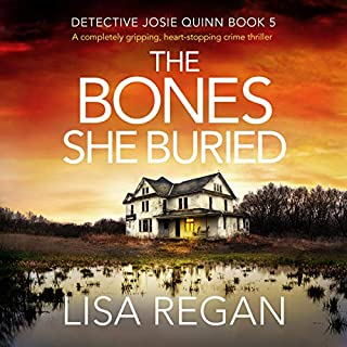 The Bones She Buried: A Completely Gripping, Heart-Stopping Crime Thriller     Detective Josie Quinn, Book 5              By:                                                                                                                                 Lisa Regan                               Narrated by:                                                                                                                                 Kate Handford                      Length: 9 hrs and 36 mins     12 ratings     Overall 4.8