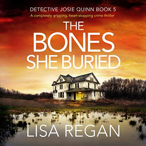The Bones She Buried: A Completely Gripping, Heart-Stopping Crime Thriller     Detective Josie Quinn, Book 5              By:                                                                                                                                 Lisa Regan                               Narrated by:                                                                                                                                 Kate Handford                      Length: 9 hrs and 36 mins     93 ratings     Overall 4.7