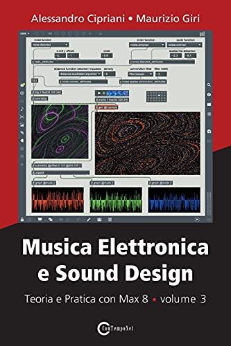 Musica elettronica e sound design. Teoria e pratica con Max 8 (Vol. 3)