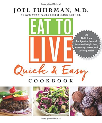 Eat to Live Quick and Easy Cookbook: 131 Delicious Recipes for Fast and Sustained Weight Loss, Rever