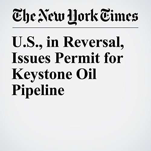 U.S., in Reversal, Issues Permit for Keystone Oil Pipeline copertina