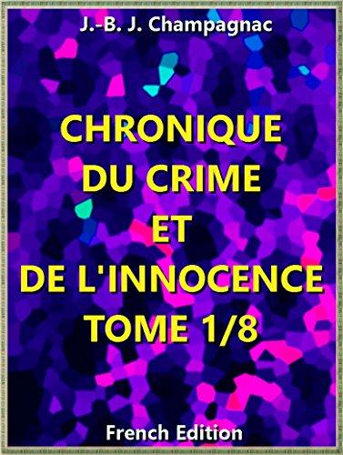 Chronique du crime et de l'innocence, tome 1/8 : Recueil des Événemens les plus tragiques (of 8) (Chronique du crime et de l'innocence, tome Series t. 1)