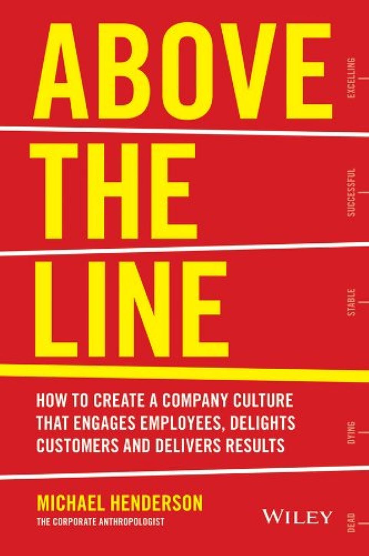 口ひげぴかぴか最少Above the Line: How to Create a Company Culture that Engages Employees, Delights Customers and Delivers Results (English Edition)