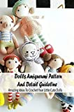 Dolls Amigurumi Pattern And Detail Guideline: Amazing Ideas To Crochet Your Little Cute Dolls: Crochet Doll Gift for Kids (English Edition)