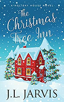 The Christmas Tree Inn: A Sweet Small-Town Holiday Romance (Holiday House) by [J.L. Jarvis]