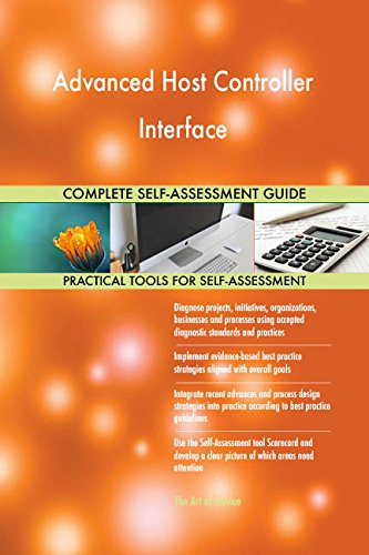 Advanced Host Controller Interface All-Inclusive Self-Assessment - More than 660 Success Criteria, Instant Visual Insights, Comprehensive Spreadsheet Dashboard, Auto-Prioritized for Quick Results