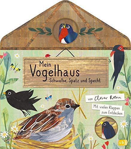 Mein Vogelhaus - Schwalbe, Spatz und Specht: Mit vielen Klappen zum Entdecken für Kinder ab 3 Jahren (Die Mein Naturbuch-Reihe, Band 1)