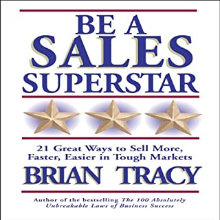 Be a Sales Superstar     21 Great Ways to Sell More, Faster, Easier in Tough Markets              Written by:                                                                                                                                 Brian Tracy                               Narrated by:                                                                                                                                 Brian Tracy                      Length: 2 hrs and 40 mins     1 rating     Overall 5.0
