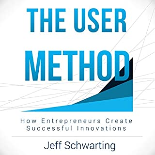 The User Method     How Entrepreneurs Create Successful Innovations              By:                                                                                                                                 Jeff Schwarting                               Narrated by:                                                                                                                                 Jeff Schwarting                      Length: 2 hrs and 38 mins     18 ratings     Overall 4.7