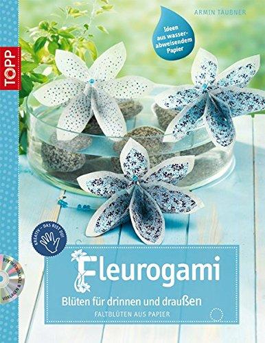Fleurogami - Blüten für drinnen und draußen: Faltblüten aus Papier (kreativ.kompakt.)