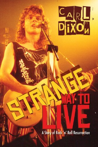 Strange Way to Live: A Story of Rock \'n\' Roll Resurrection (English Edition)