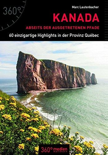 Kanada abseits der ausgetretenen Pfade: 60 einzigartige Highlights in der Provinz Québec