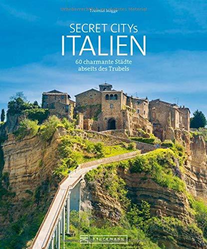 Secret Citys Italien. 60 charmante Städte abseits des Trubels. Bildband mit echten Geheimtipps für unvergessliche Städtereisen nach Italien. Von Aosta bis Palermo. Städtetrips für Insider.