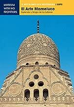 El Arte Mameluco. Esplendor y magía de los Sultanes (El Arte Islámico en el Mediterráneo) (Spanish Edition)