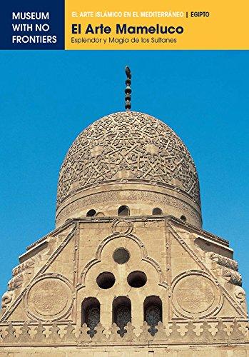 El Arte Mameluco. Esplendor y magía de los Sultanes (El Arte Islámico en el Mediterráneo)