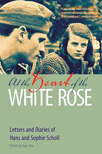 At the Heart of the White Rose: Letters and Diaries of Hans and Sophie Scholl