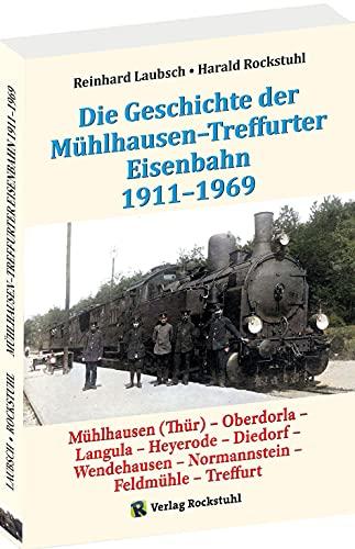 Mühlhausen-Treffurter Eisenbahn 1911-1969: Mühlhausen (Thür) – Oberdorla– Langula – Heyerode – Diedorf – Wendehausen – Normannstein – Feldmühle – Treffurt