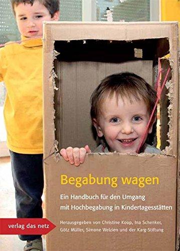 Begabung wagen: Ein Handbuch für den Umgang mit Hochbegabung in Kindertagesstätten