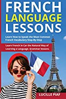 French Language Lessons: Learn How to Speak the Most Common French Vocabulary Step-By-Step. Learn French in Your Car the Natural Way of Learning a Language. Grammar lessons.