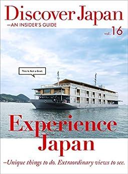 [ディスカバー・ジャパン編集部]のDiscover Japan - AN INSIDER'S GUIDE 「Experience Japan -Unique things to do. Extraordinary views to see.」 [雑誌] (英語版 Discover Japan Book 2017012) (English Edition)