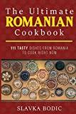 The Ultimate Romanian Cookbook: 111 tasty dishes from Romania to cook right now (Balkan food)