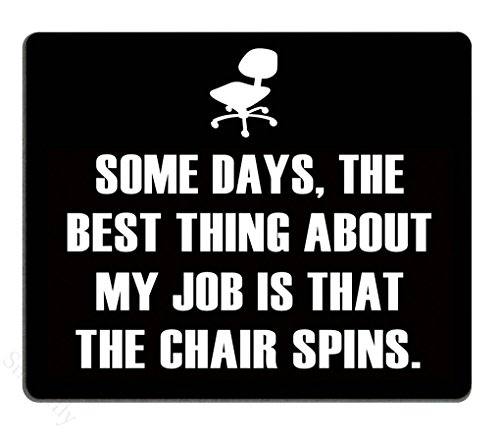 Smooffly Funny Quotes Mouse Pad, Some Days, The Best Thing About My Job is That The Chair Spins Non-Slip Rubber Mousepad Gaming Mouse Pad