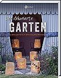 Der dekorierte Garten: 25 Projekte für deinen Platz im Freien