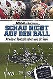 Schau nicht auf den Ball: American Football sehen wie ein Profi. Spielzge, Taktiken und Statistiken besser verstehen