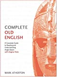 Complete Old English: A Comprehensive Guide to Reading and Understanding Old English, with Original Texts (Teach Yourself) - Mark Atherton