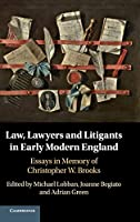 Law, Lawyers and Litigants in Early Modern England: Essays in Memory of Christopher W. Brooks