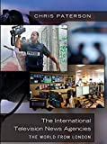The International Television News Agencies: The World from London