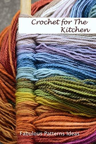 Crochet for The Kitchen: Fabulous Patterns Ideas: Useful Crochet Kitchen Accessories Patterns...