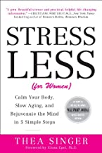 Stress Less: The New Science That Shows Women How to Rejuvenate the Body and the Mind: Calm Your Body, Slow Aging, and Rejuvenate the Mind in 5 Simple Steps