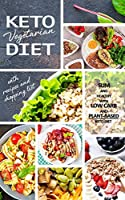 Keto Vegetarian Diet: Low Carb Recipes, Meal Plans and Explanations for Beginners to Lose Weight Quickly and Burn Fat With the Plant-Based Keto Diet