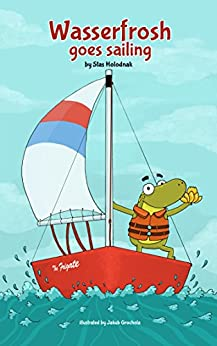 Wasserfrosh Goes Sailing: Sailing for children by [Stas Holodnak, Jacub Grochola]