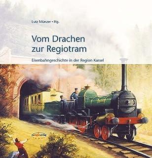 Vom Drachen zur Regiotram: Eisenbahngeschichte in der Region