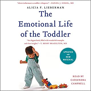 The Emotional Life of the Toddler                   By:                                                                                                                                 Alicia F. Lieberman                               Narrated by:                                                                                                                                 Cassandra Campbell                      Length: 11 hrs and 48 mins     3 ratings     Overall 3.7