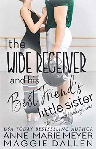 The Wide Receiver and his Best Friend's Little Sister: A Sweet YA Romance (The Ballerina Academy)